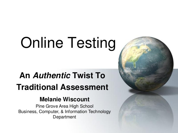 Online Testing An Authentic Twist ToTraditional Assessment          Melanie Wiscount        Pine Grove Area High SchoolBus...