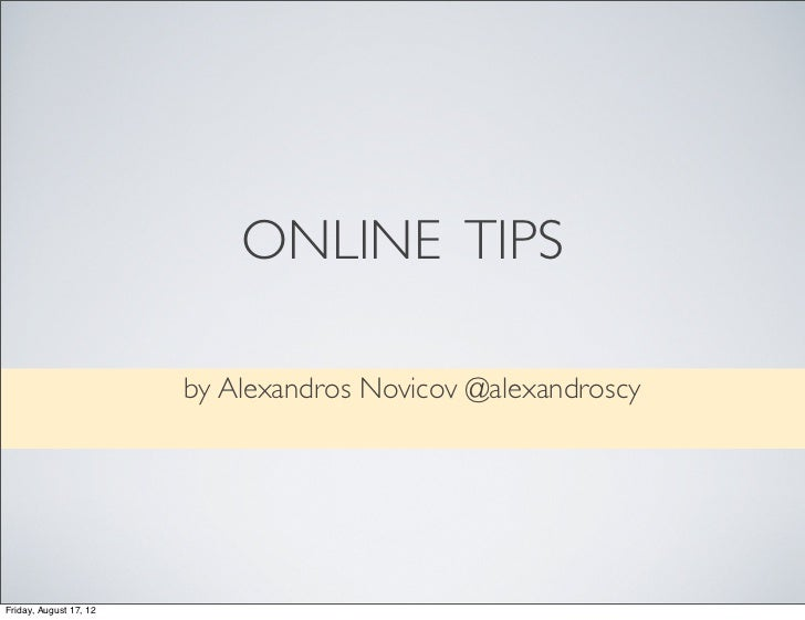 ONLINE TIPS                        by Alexandros Novicov @alexandroscyFriday, August 17, 12