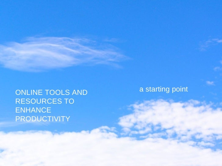 ONLINE TOOLS AND RESOURCES TO ENHANCE PRODUCTIVITY a starting point