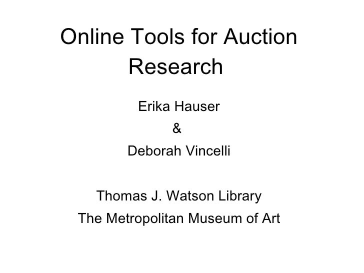 Online Tools for Auction Research   Erika Hauser &  Deborah Vincelli Thomas J. Watson Library The Metropolitan Museum of Art