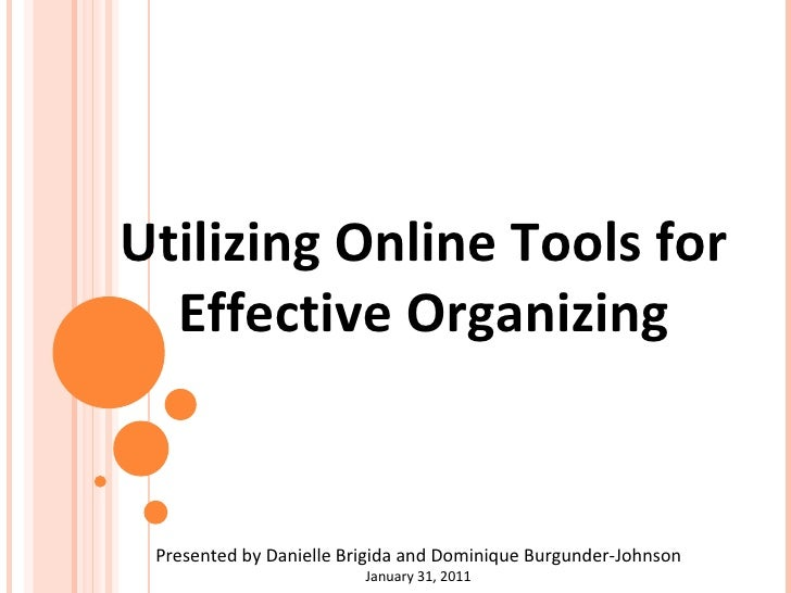 Utilizing Online Tools for  Effective Organizing   Presented by Danielle Brigida and Dominique Burgunder-Johnson January 3...