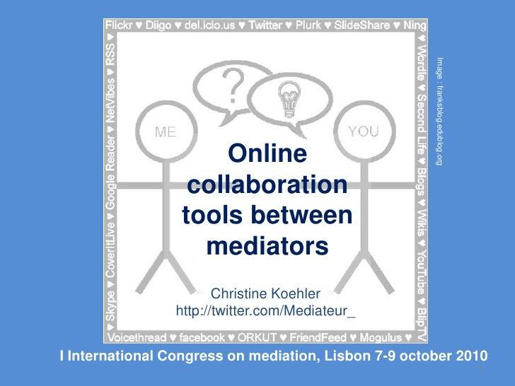 1<br />Image : franksblog.edublog.org<br />Online collaboration tools between mediators<br />Christine Koehler<br />http:/...