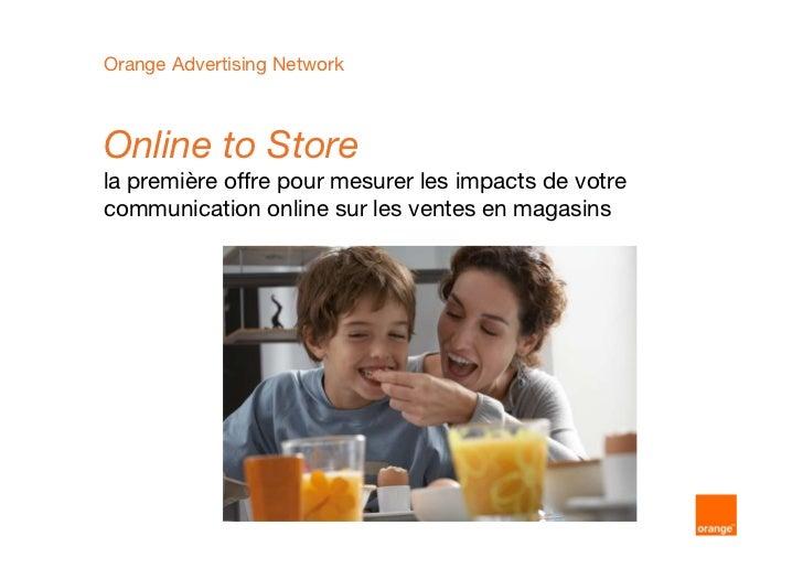 Orange Advertising NetworkOnline to Storela première offre pour mesurer les impacts de votrecommunication online sur les v...
