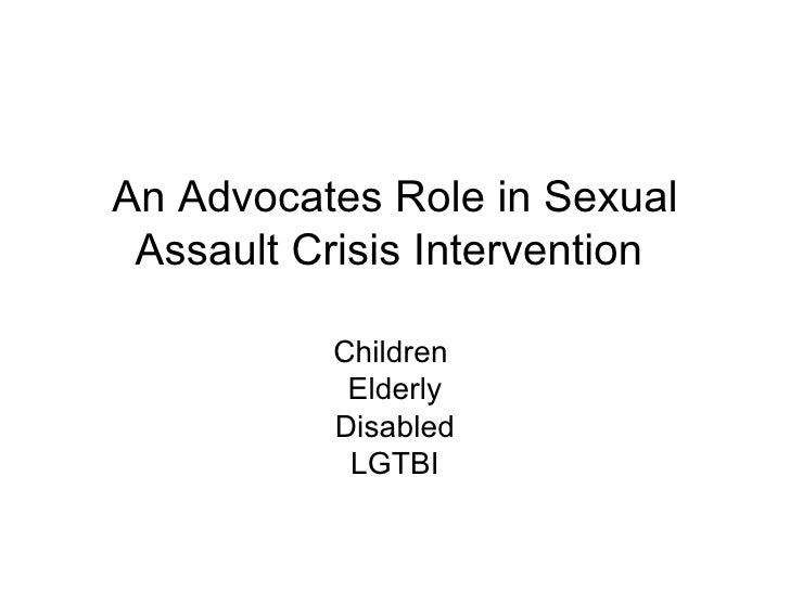 An Advocates Role in Sexual Assault Crisis Intervention          Children           Elderly          Disabled           LG...