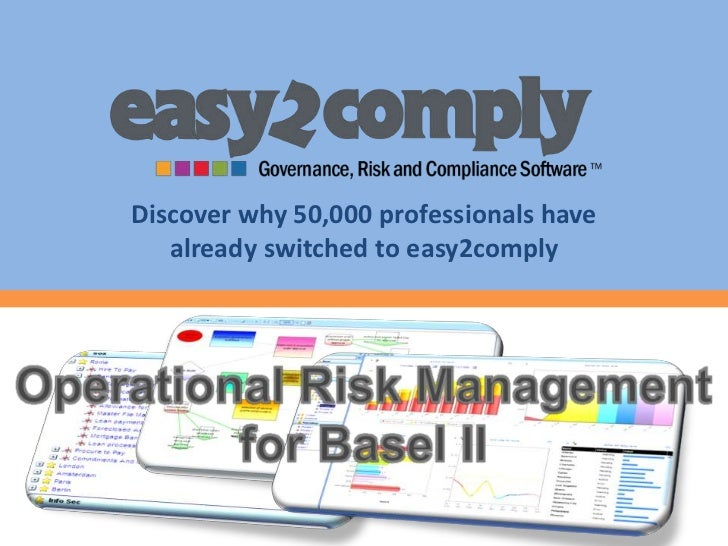 Discover why 50,000 professionals have already switched to easy2comply<br />Operational Risk Management for Basel II<br />