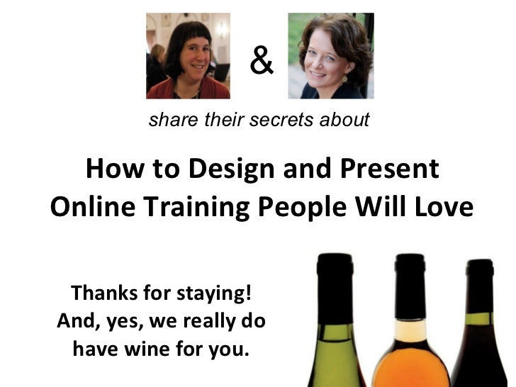 How to Design and Present Online Training People Will Love Thanks for staying! And, yes, we really do have wine for you. &...