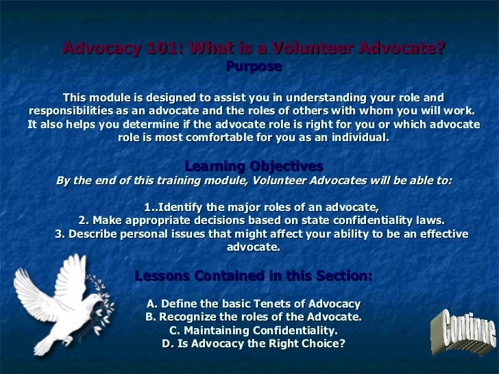 Advocacy 101: What is a Volunteer Advocate? Purpose This module is designed to assist you in understanding your role and r...