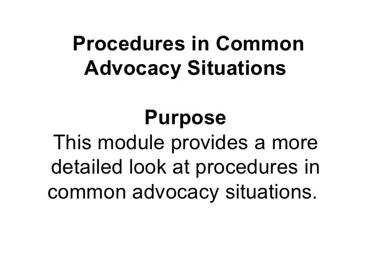 Procedures in Common   Advocacy Situations           Purpose This module provides a moredetailed look at procedures incomm...