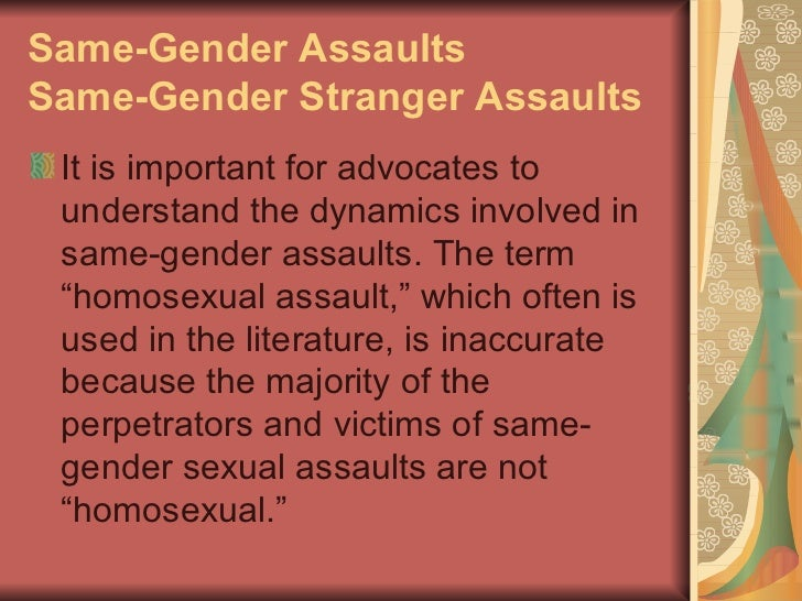 Same-Gender AssaultsSame-Gender Stranger Assaults It is important for advocates to understand the dynamics involved in sam...