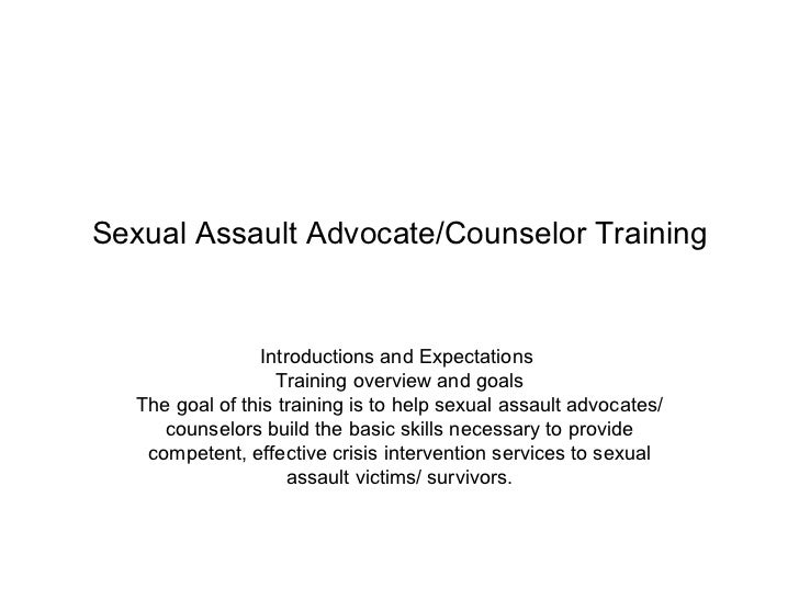 Sexual Assault Advocate/Counselor Training                 Introductions and Expectations                   Training overv...