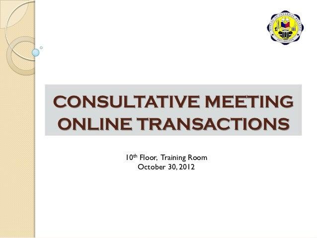 CONSULTATIVE MEETINGONLINE TRANSACTIONS     10th Floor, Training Room         October 30, 2012