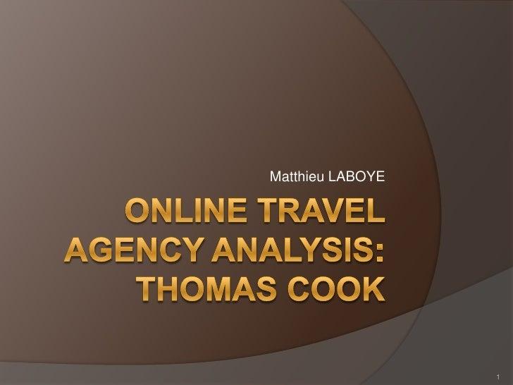 Online TravelAgencyAnalysis:THOMAS COOK<br />Matthieu LABOYE<br />1<br />