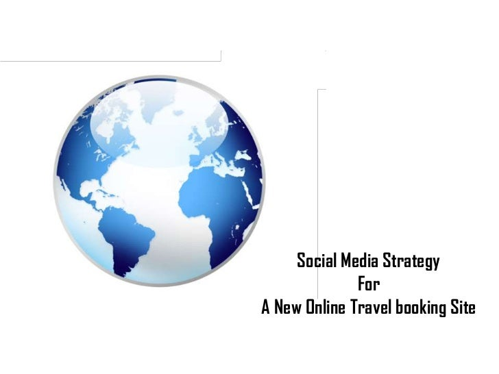 Social Media Strategy              ForA New Online Travel booking Site