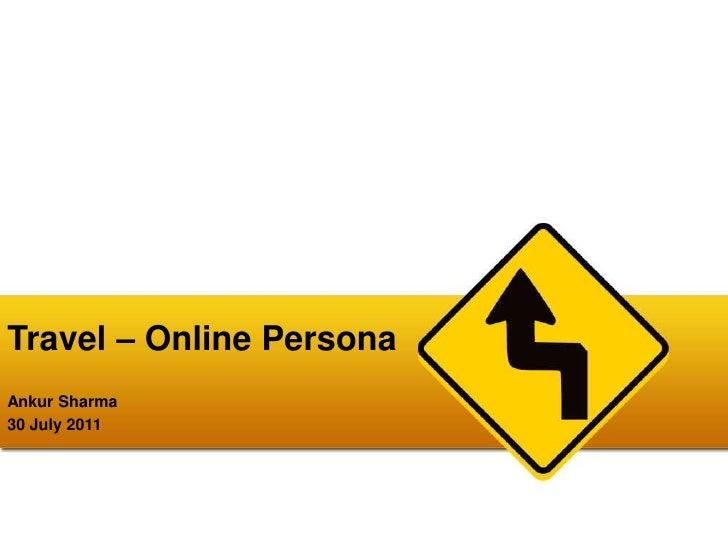 Travel – Online PersonaAnkur Sharma30 July 2011