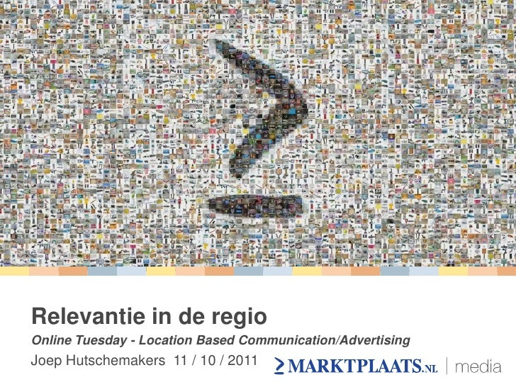 Relevantie in de regioOnline Tuesday - Location Based Communication/AdvertisingJoep Hutschemakers 11 / 10 / 2011