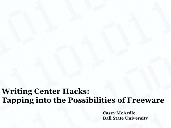 Writing Center Hacks: Tapping into the Possibilities of Freeware                           Casey McArdle                  ...