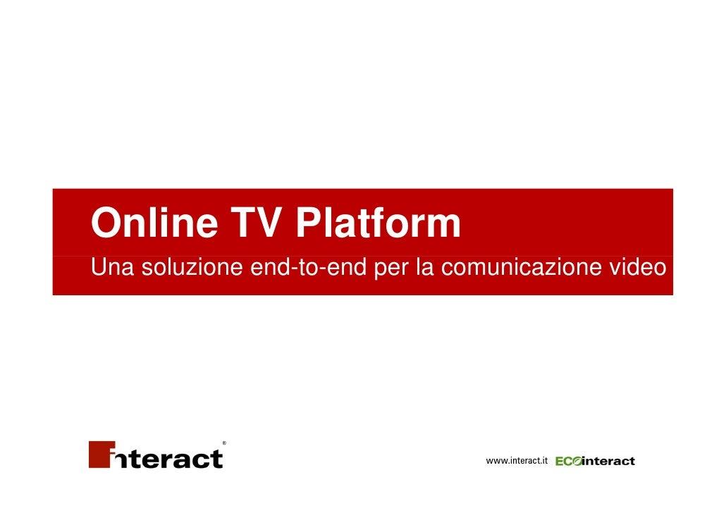 Online TV Platform Una soluzione end-to-end per la comunicazione video                                        www.interact...