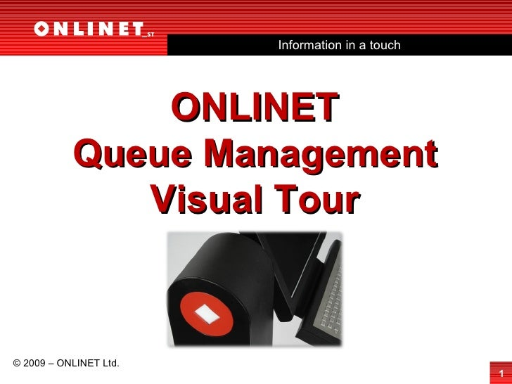 Information in a touch © 2009 – ONLINET Ltd. ONLINET Queue Management Visual Tour
