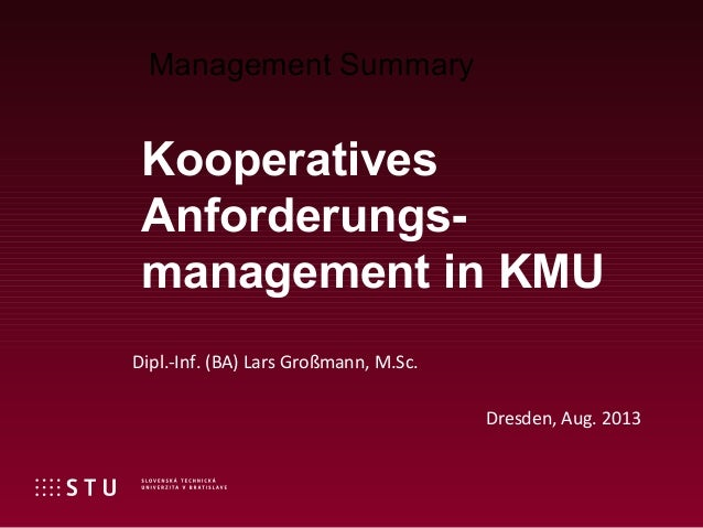 Dipl.-Inf. (BA) Lars Großmann, M.Sc. Dresden, Aug. 2013 Kooperatives Anforderungs- management in KMU Management Summary