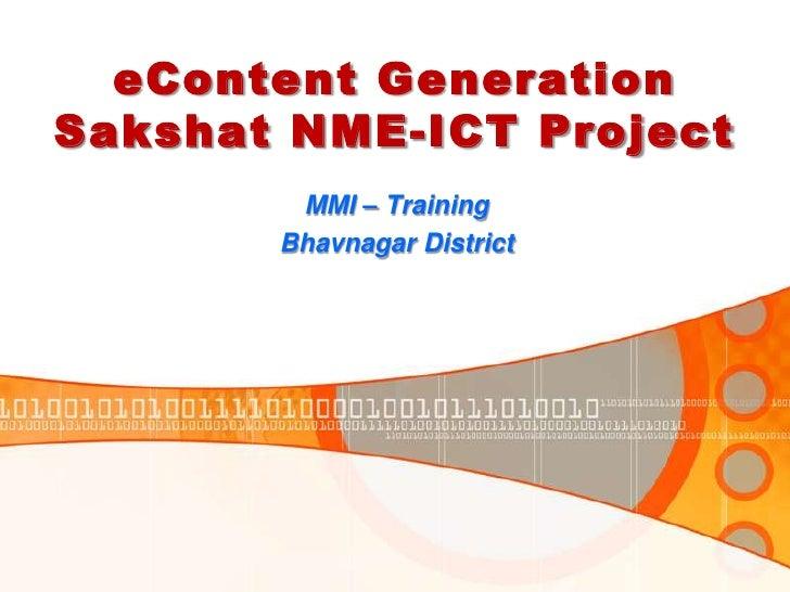eContent GenerationSakshat NME-ICT Project        MMI – Training       Bhavnagar District