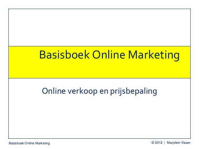 Basisboek Online Marketing © 2012 | Marjolein VisserBasisboek Online MarketingOnline verkoop en prijsbepaling