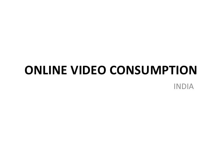 ONLINE VIDEO CONSUMPTION<br />INDIA<br />