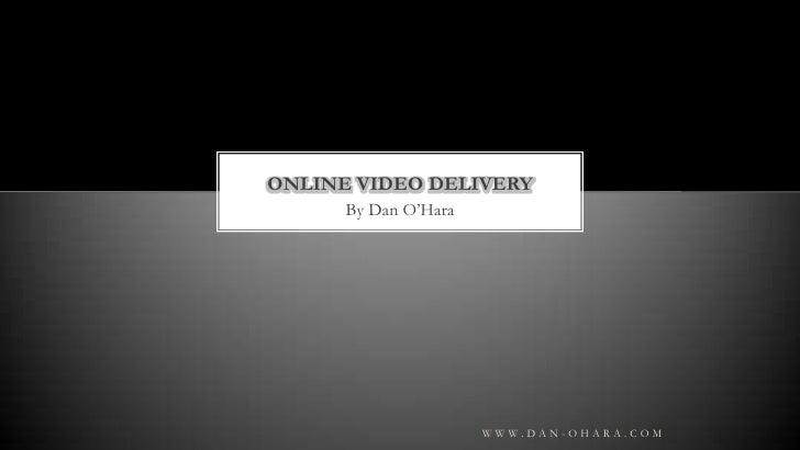 By Dan O'Hara<br />Online Video Delivery<br />www.dan-ohara.com<br />