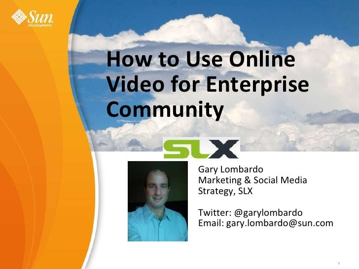 How to Use Online Video for Enterprise Community<br />Sun Learning eXchangeValue Proposition <br />Gary Lombardo<br />Mark...