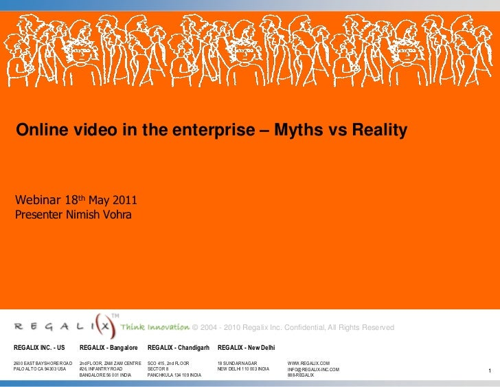 Online video in the enterprise – Myths vs RealityWebinar 18th May 2011Presenter Nimish Vohra                              ...