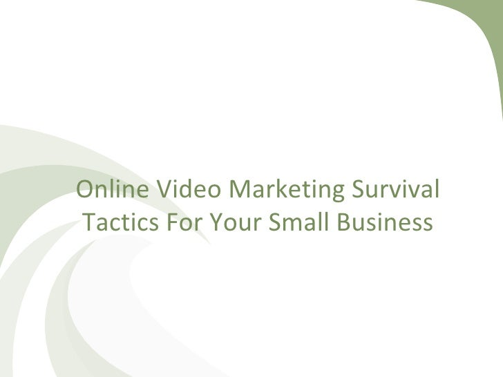 Online Video Marketing Survival Tactics For Your Small Business