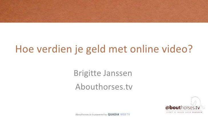 Hoe verdien je geld met online video? Brigitte Janssen  Abouthorses.tv