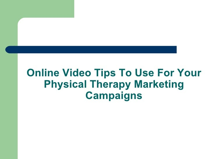 Online Video Tips To Use For Your Physical Therapy Marketing Campaigns