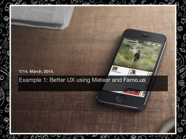 T/14. March. 2014.  Example 1: Better UX using Meteor and Famo.us