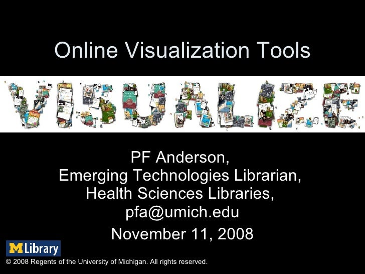 Online Visualization Tools PF Anderson,  Emerging Technologies Librarian,  Health Sciences Libraries,  [email_address] Nov...