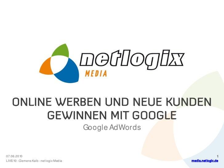 ONLINE WERBEN UND NEUE KUNDEN          GEWINNEN MIT GOOGLE                                            Google AdWords   07....