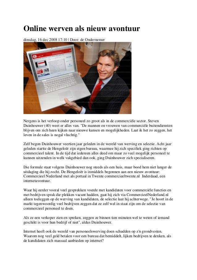 Online werven als nieuw avontuurdinsdag, 16 dec 2008 17:10 | Door: de OndernemerNergens is het verloop onder personeel zo ...