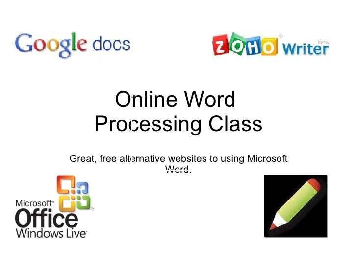 Online Word  Processing Class Great, free alternative websites to using Microsoft Word.