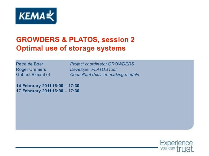 GROWDERS & PLATOS, session 2 Optimal use of storage systems Petra de Boer Project coordinator GROWDERS Roger Cremers Devel...