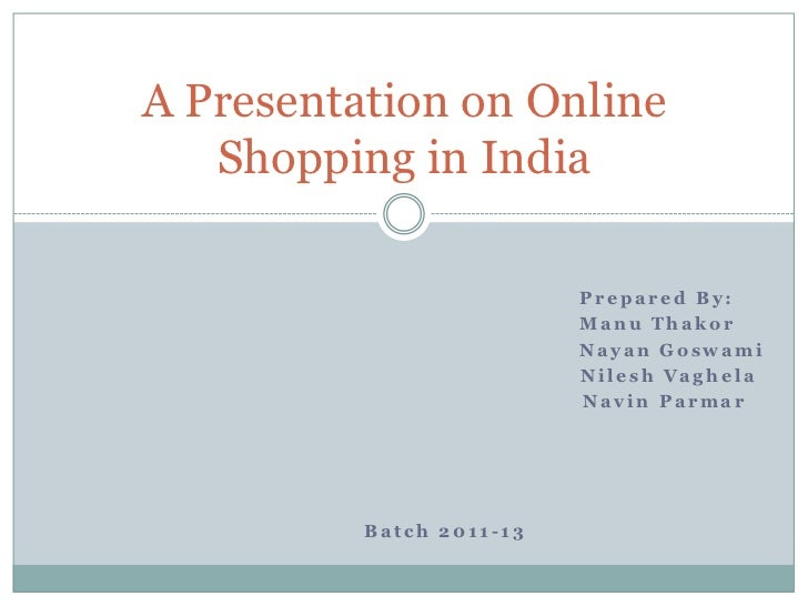 A Presentation on Online   Shopping in India                          Prepared By:                          Manu Thakor   ...