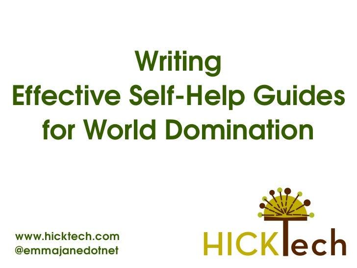 Writing EffectiveSelfHelpGuides    forWorldDomination   www.hicktech.com @emmajanedotnet