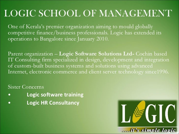 LOGIC SCHOOL OF MANAGEMENT <ul><li>One of Kerala's premier organization aiming to mould globally  competitive finance/busi...