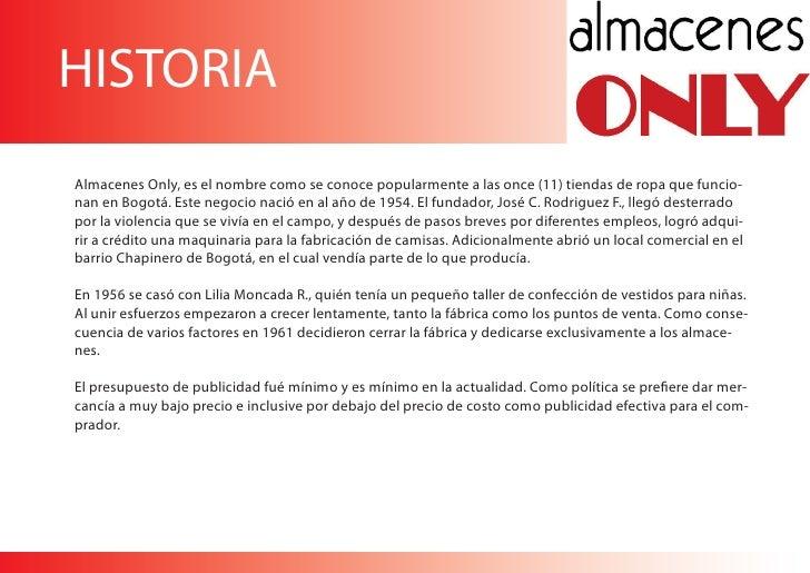 HISTORIAAlmacenes Only, es el nombre como se conoce popularmente a las once (11) tiendas de ropa que funcio-nan en Bogotá....