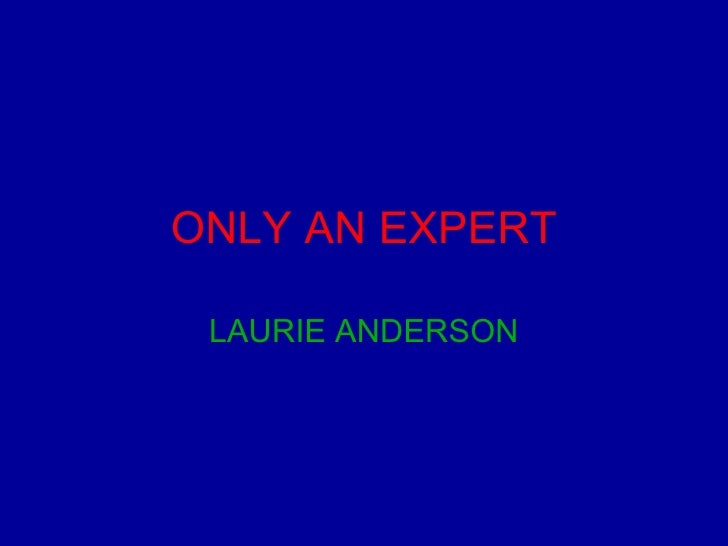 ONLY AN EXPERT LAURIE ANDERSON