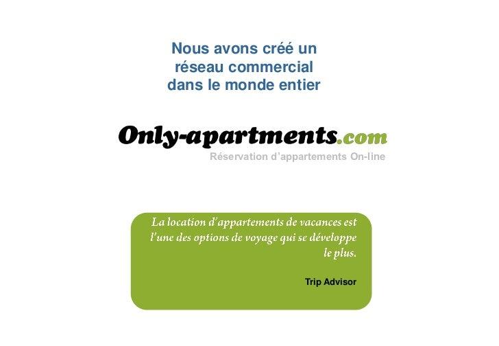 Nous avons créé un réseau commercialdans le monde entier     Réservation d'appartements On-line                       Trip...