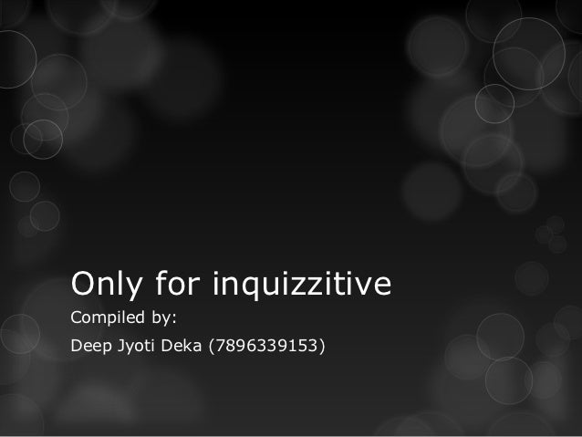 Only for inquizzitiveCompiled by:Deep Jyoti Deka (7896339153)