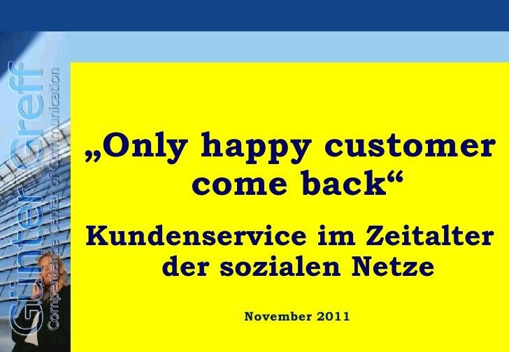 """"""" Only happy customer come back"""" Kundenservice im Zeitalter der sozialen Netze November 2011"""