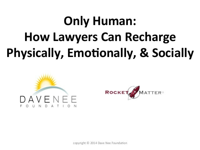 Only  Human:     How  Lawyers  Can  Recharge   Physically,  Emo:onally,  &  Socially   copyright  ...