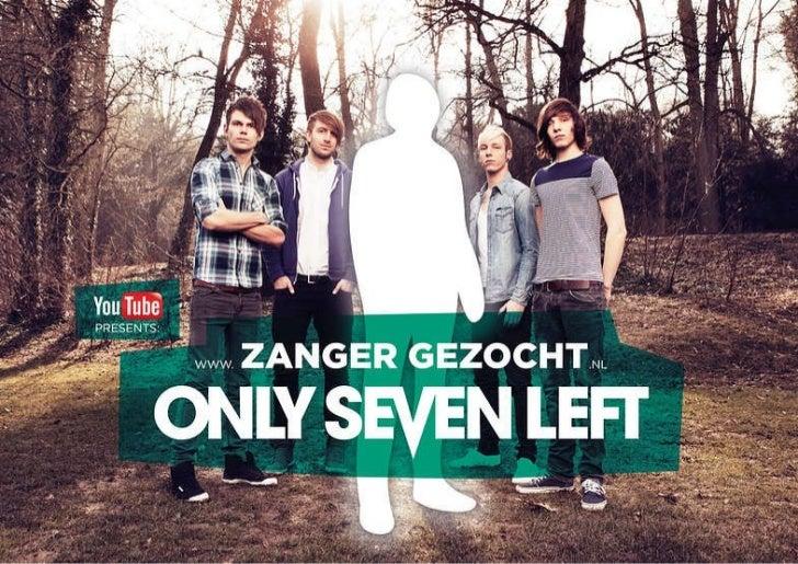 Only Seven Left, presentatie ZangerGezocht.nl