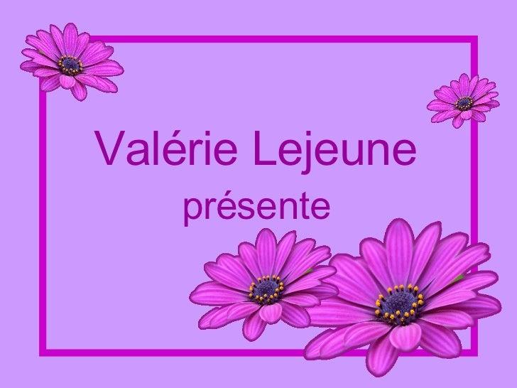 Valérie Lejeune présente