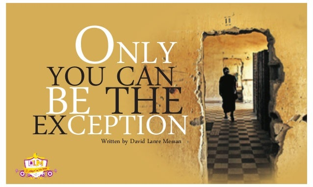 OCANYOU    NLY BE THEEXCEPTION   Written by David Lanre Messan